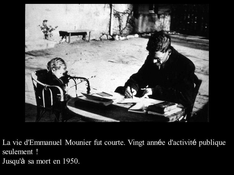 La vie d'Emmanuel Mounier fut courte. Vingt ann é e d'activit é publique seulement ! Jusqu' à sa mort en 1950.