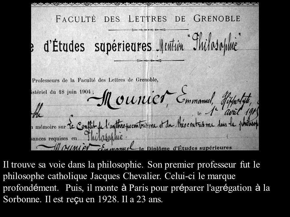 Il trouve sa voie dans la philosophie. Son premier professeur fut le philosophe catholique Jacques Chevalier. Celui-ci le marque profond é ment. Puis,
