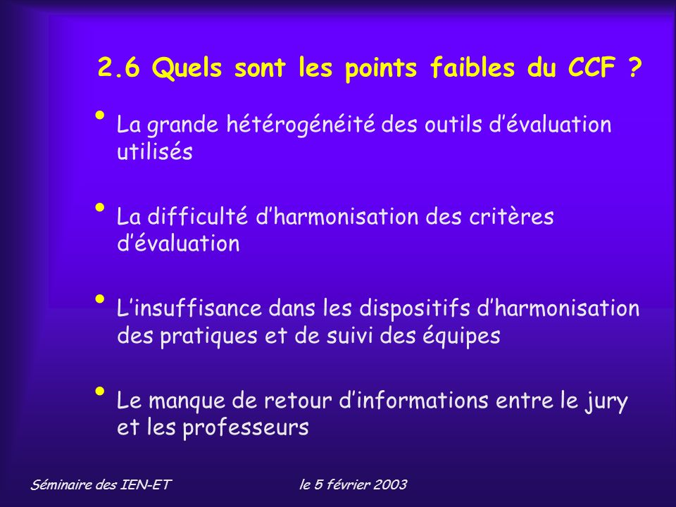 Séminaire des IEN-ETle 5 février 2003 2.6 Quels sont les points faibles du CCF .