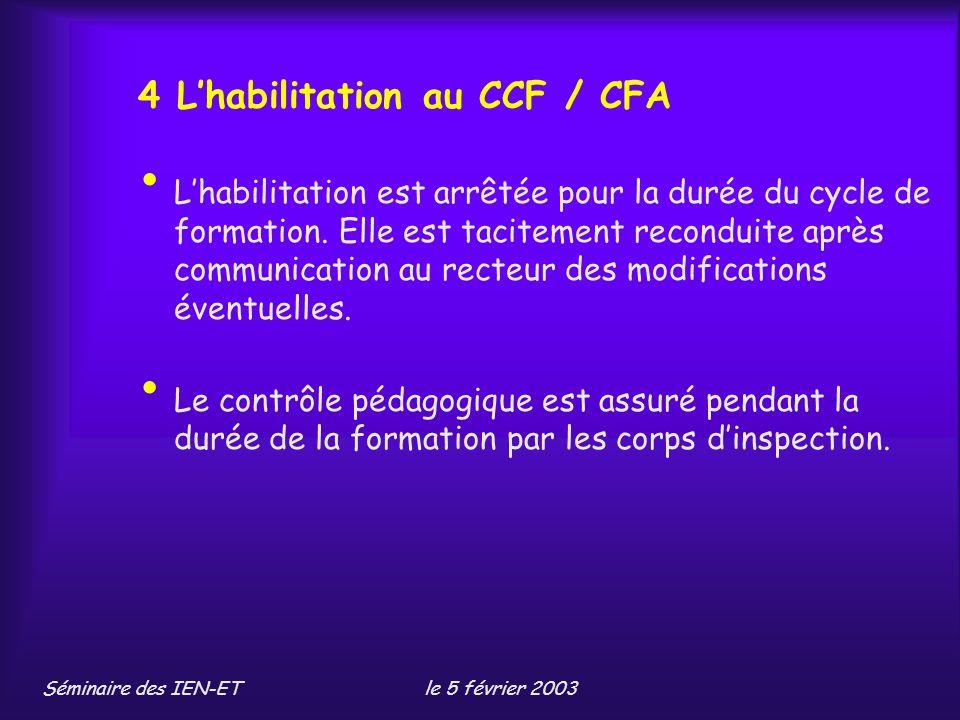 Séminaire des IEN-ETle 5 février 2003 4 Lhabilitation au CCF / CFA Lhabilitation est arrêtée pour la durée du cycle de formation.