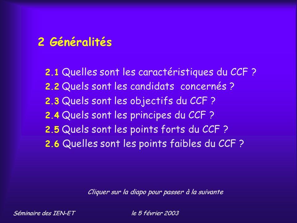 Séminaire des IEN-ETle 5 février 2003 2 Généralités 2.1 Quelles sont les caractéristiques du CCF .