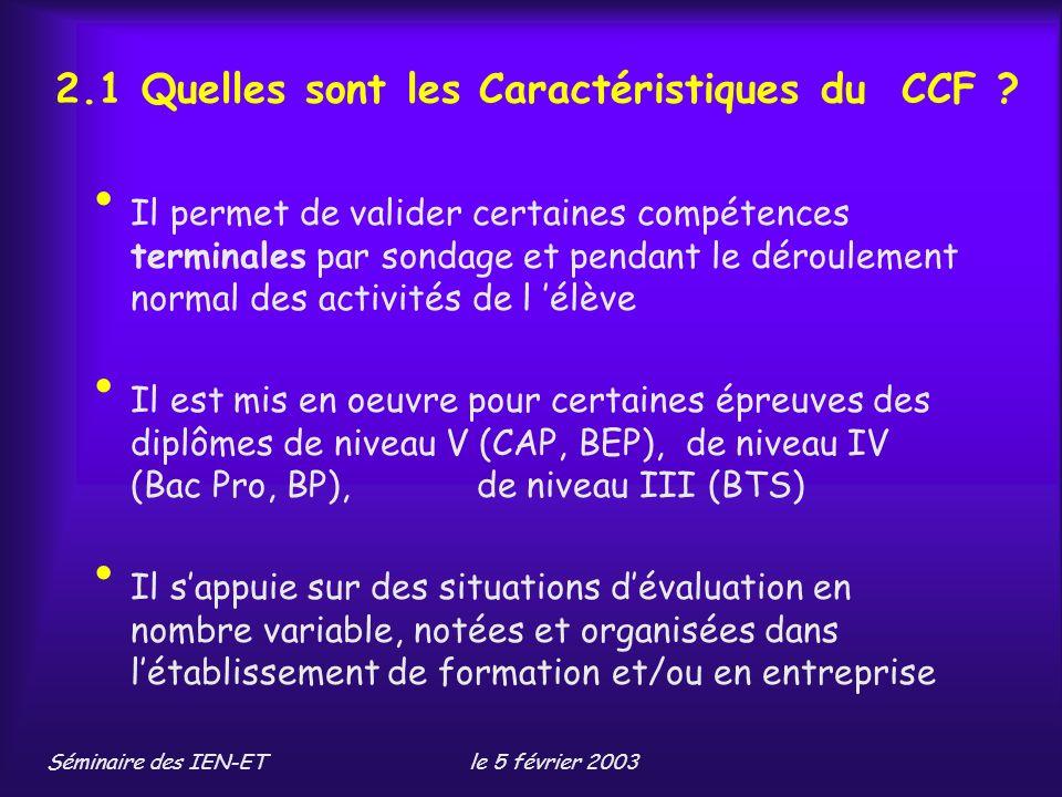 Séminaire des IEN-ETle 5 février 2003 2.1 Quelles sont les Caractéristiques du CCF .