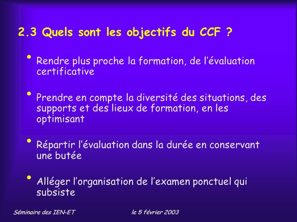 Séminaire des IEN-ETle 5 février 2003 2.3 Quels sont les objectifs du CCF .