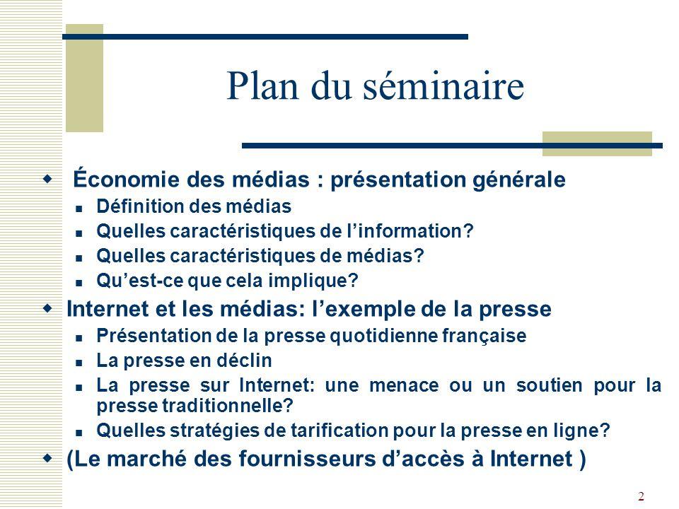 2 Plan du séminaire Économie des médias : présentation générale Définition des médias Quelles caractéristiques de linformation? Quelles caractéristiqu