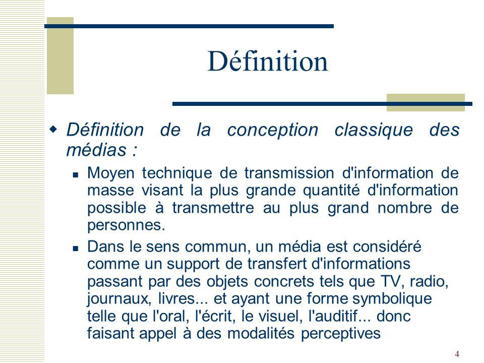 4 Définition Définition de la conception classique des médias : Moyen technique de transmission d'information de masse visant la plus grande quantité