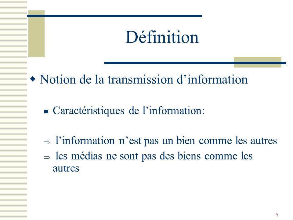 5 Définition Notion de la transmission dinformation Caractéristiques de linformation: linformation nest pas un bien comme les autres les médias ne son