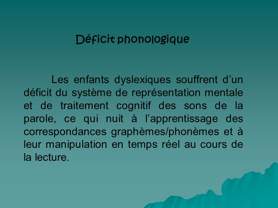 Les enfants dyslexiques souffrent dun déficit du système de représentation mentale et de traitement cognitif des sons de la parole, ce qui nuit à lapp