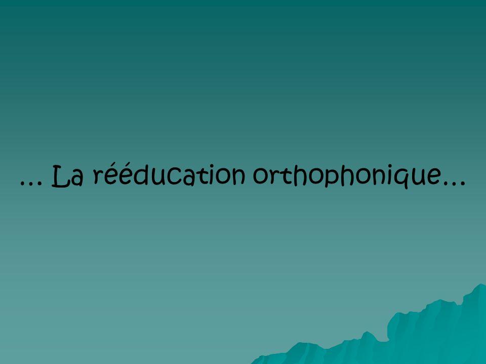 … La rééducation orthophonique…