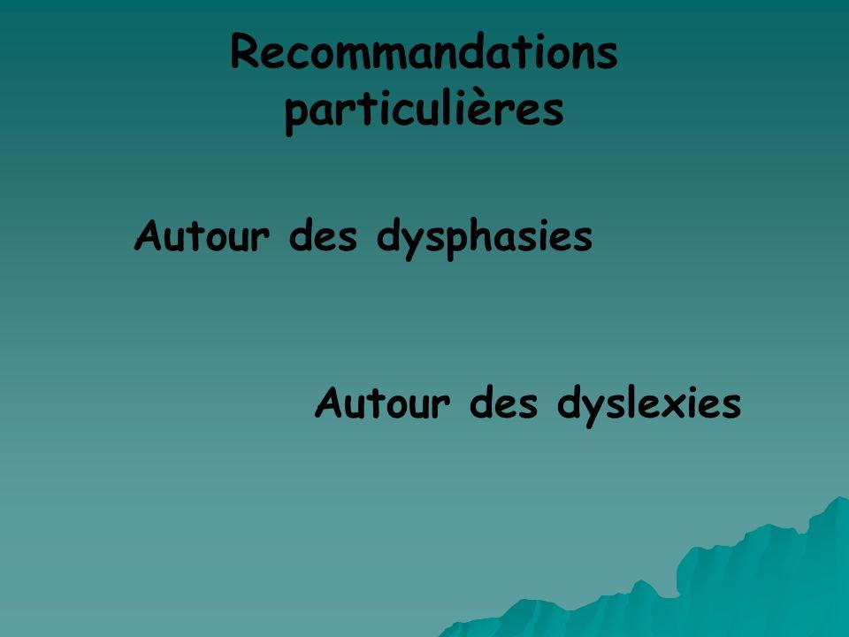 Recommandations particulières Autour des dysphasies Autour des dyslexies