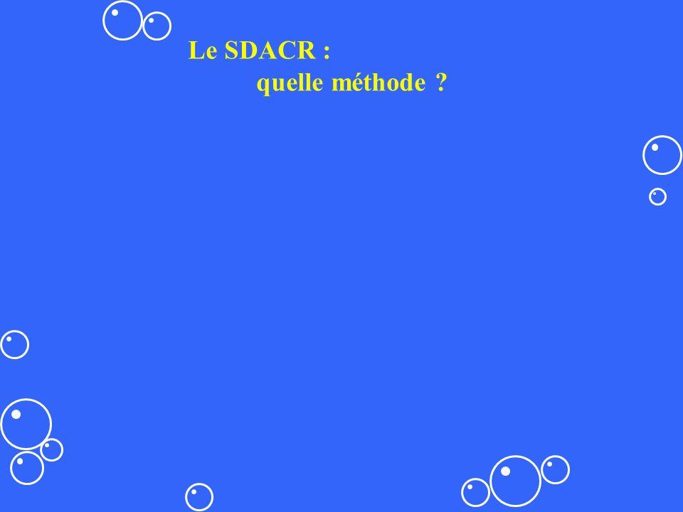 Le SDACR : quelle méthode ?