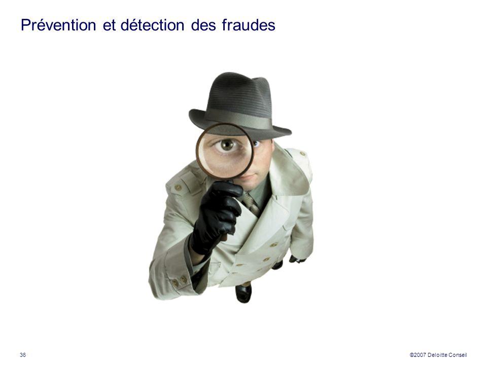 36 ©2007 Deloitte Conseil Prévention et détection des fraudes