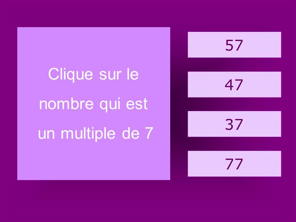 33 41 75 32 Clique sur le nombre qui est un multiple de 5.
