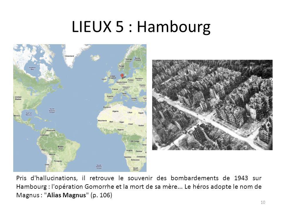 LIEUX 5 : Hambourg Pris d'hallucinations, il retrouve le souvenir des bombardements de 1943 sur Hambourg : l'opération Gomorrhe et la mort de sa mère.