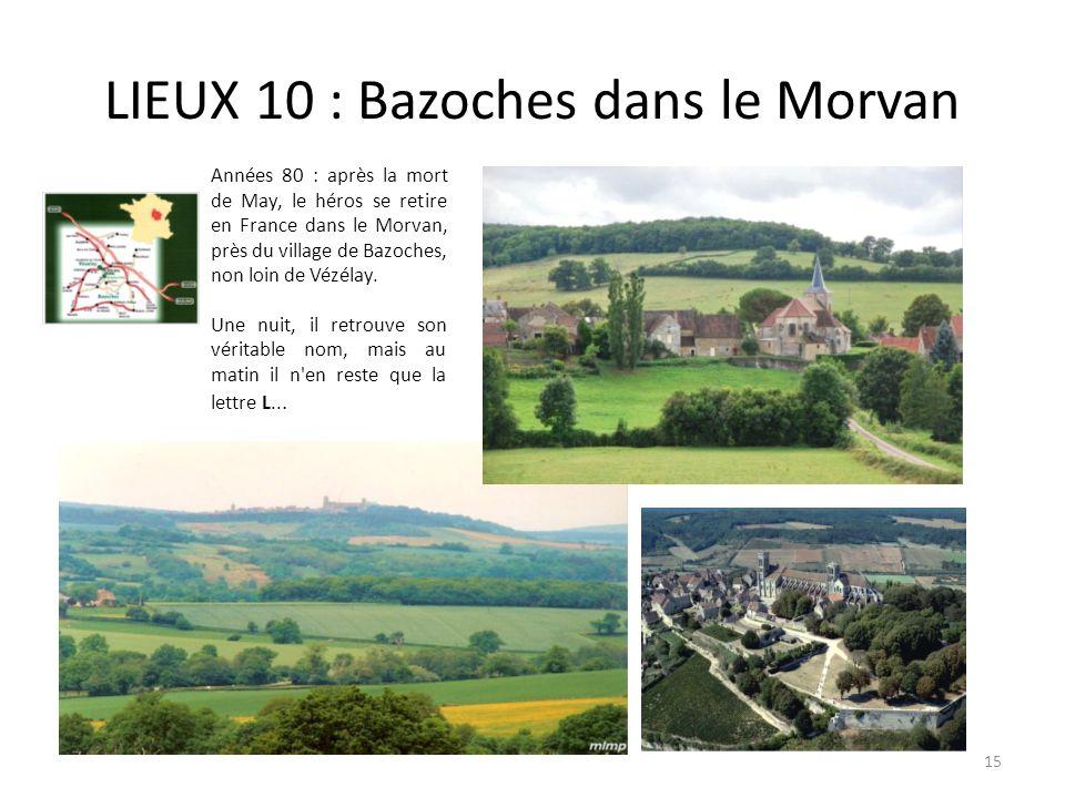 LIEUX 10 : Bazoches dans le Morvan Années 80 : après la mort de May, le héros se retire en France dans le Morvan, près du village de Bazoches, non loi