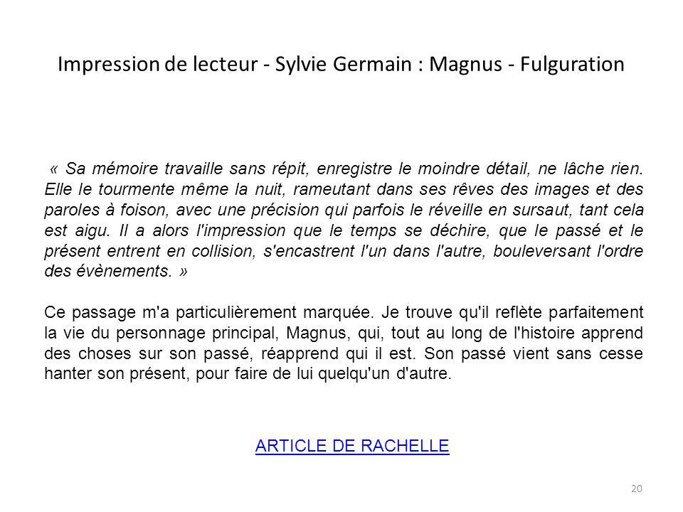 Impression de lecteur - Sylvie Germain : Magnus - Fulguration « Sa mémoire travaille sans répit, enregistre le moindre détail, ne lâche rien. Elle le