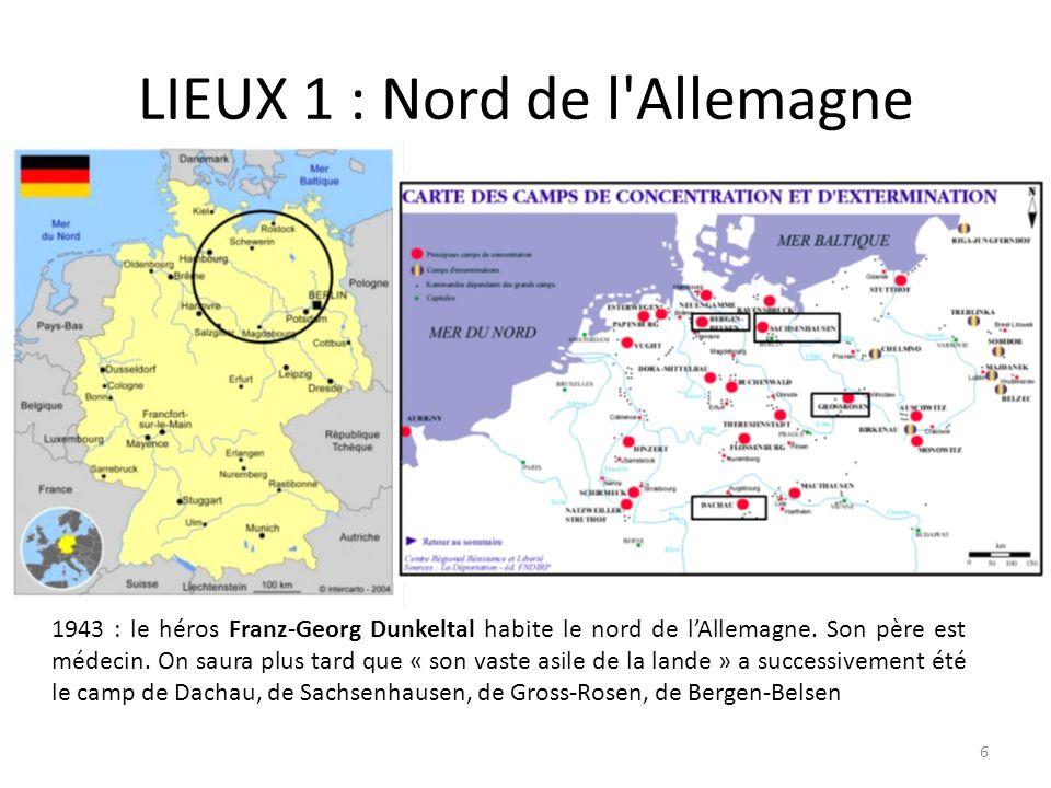 LIEUX 1 : Nord de l'Allemagne 1943 : le héros Franz-Georg Dunkeltal habite le nord de lAllemagne. Son père est médecin. On saura plus tard que « son v
