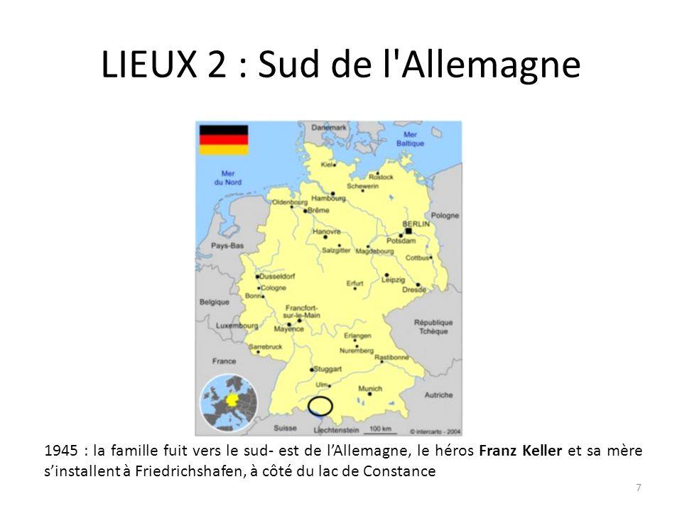 LIEUX 2 : Sud de l'Allemagne 1945 : la famille fuit vers le sud- est de lAllemagne, le héros Franz Keller et sa mère sinstallent à Friedrichshafen, à