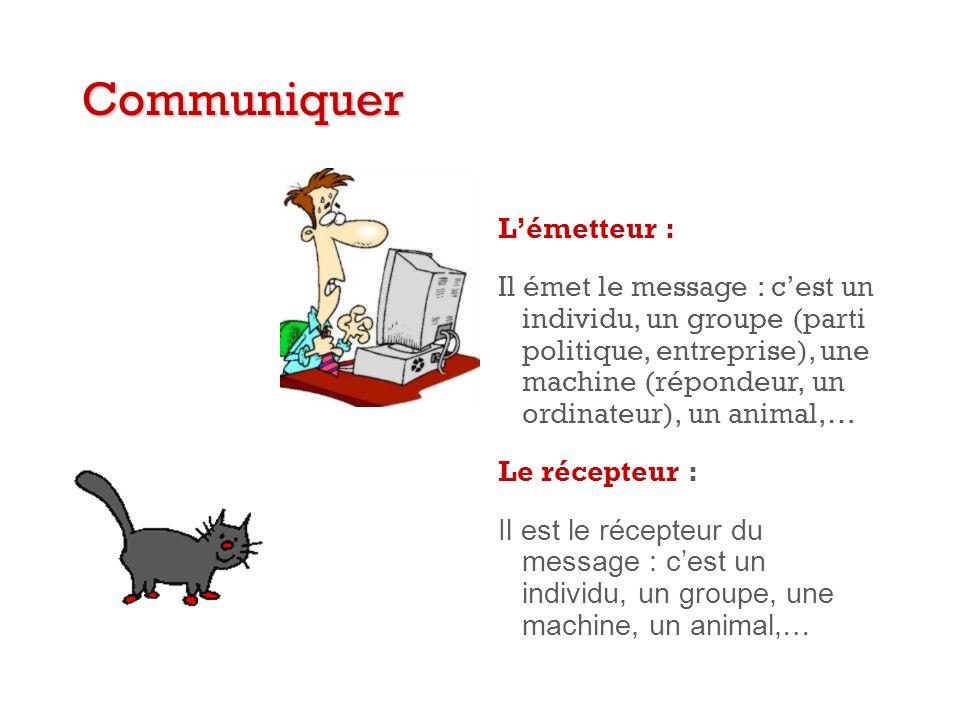 + Communiquer Autre concept: Il y a communication chaque fois quun organisme vivant peut affecter un autre organisme en le modifiant, ou en modifiant