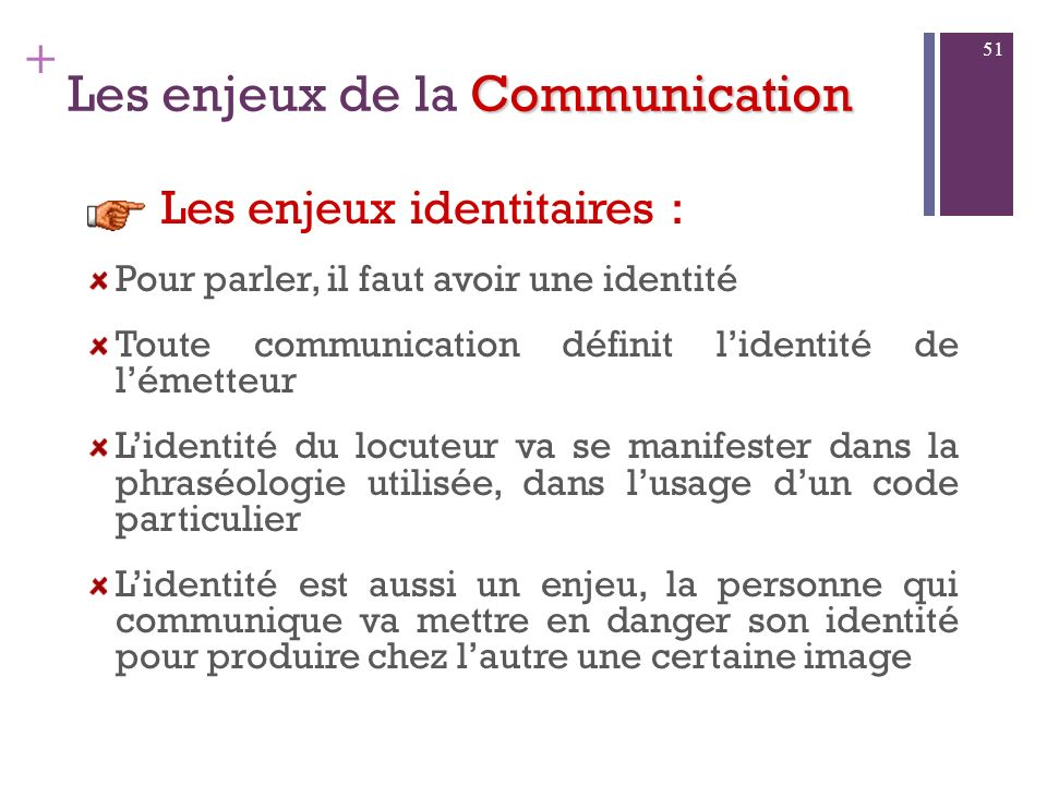 + Communication Les enjeux de la Communication Les enjeux informatifs : transmettre une information, un message 50