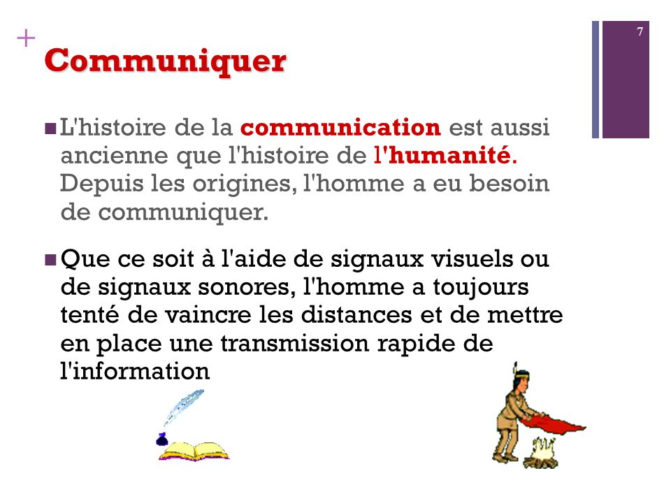 + Communiquer L histoire de la communication est aussi ancienne que l histoire de l humanité.