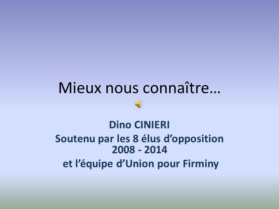 Mieux nous connaître… Dino CINIERI Soutenu par les 8 élus dopposition 2008 - 2014 et léquipe dUnion pour Firminy 1