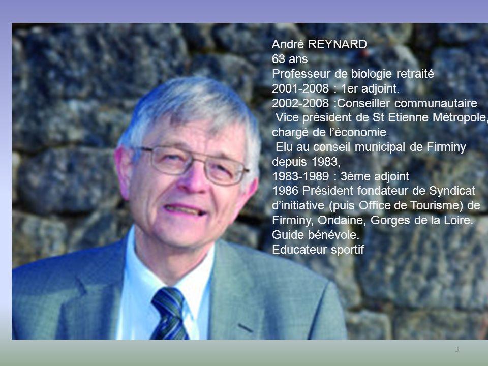 3 André REYNARD 63 ans Professeur de biologie retraité 2001-2008 : 1er adjoint. 2002-2008 :Conseiller communautaire Vice président de St Etienne Métro