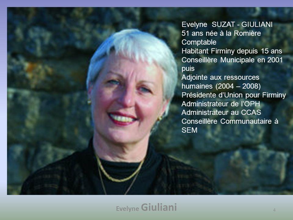 Evelyne Giuliani 4 Evelyne SUZAT - GIULIANI 51 ans née à la Romière Comptable Habitant Firminy depuis 15 ans Conseillère Municipale en 2001 puis Adjoi