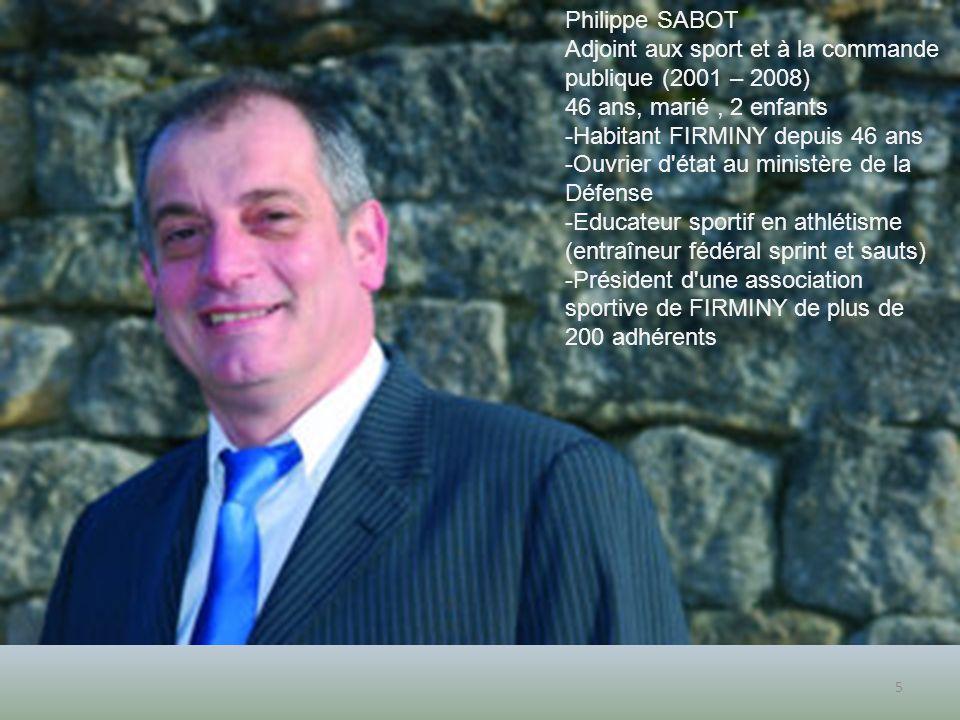 5 Philippe SABOT Adjoint aux sport et à la commande publique (2001 – 2008) 46 ans, marié, 2 enfants -Habitant FIRMINY depuis 46 ans -Ouvrier d'état au