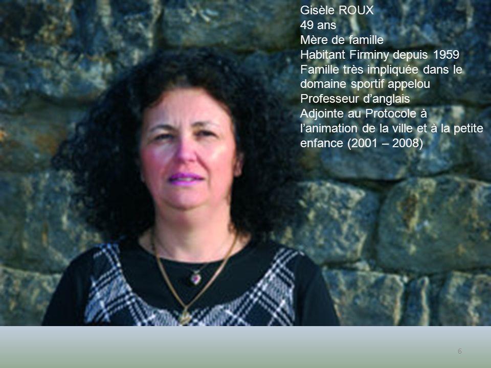 6 Gisèle ROUX 49 ans Mère de famille Habitant Firminy depuis 1959 Famille très impliquée dans le domaine sportif appelou Professeur danglais Adjointe