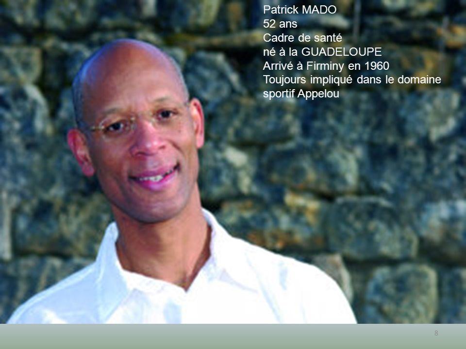 8 Patrick MADO 52 ans Cadre de santé né à la GUADELOUPE Arrivé à Firminy en 1960 Toujours impliqué dans le domaine sportif Appelou