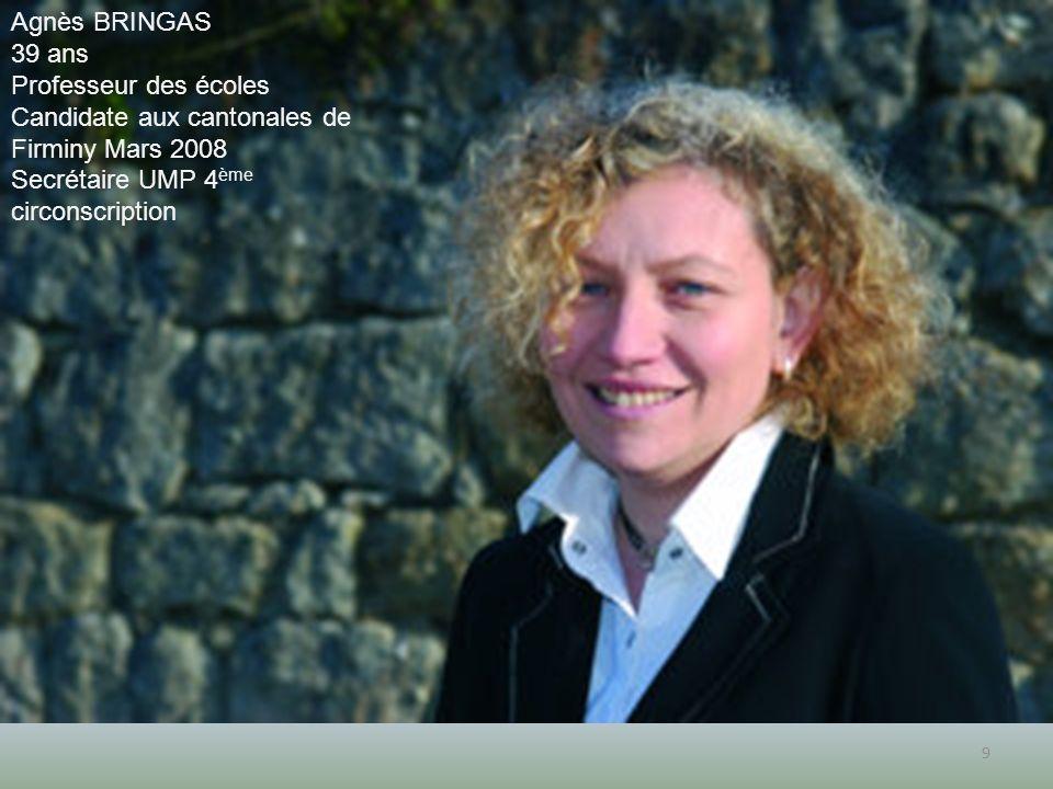 9 Agnès BRINGAS 39 ans Professeur des écoles Candidate aux cantonales de Firminy Mars 2008 Secrétaire UMP 4 ème circonscription