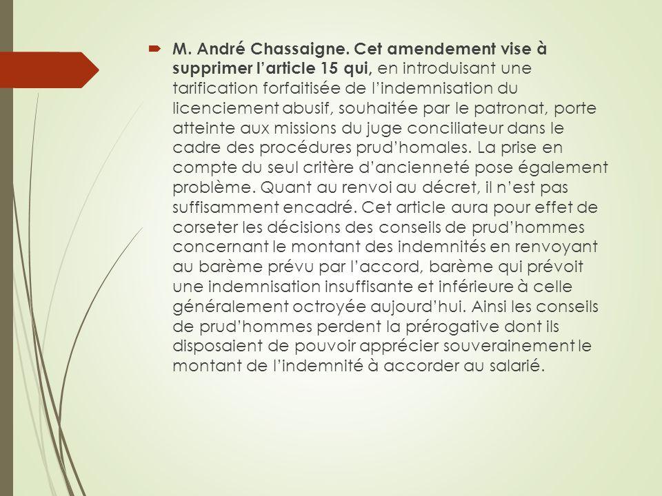 M. André Chassaigne. Cet amendement vise à supprimer larticle 15 qui, en introduisant une tarification forfaitisée de lindemnisation du licenciement a