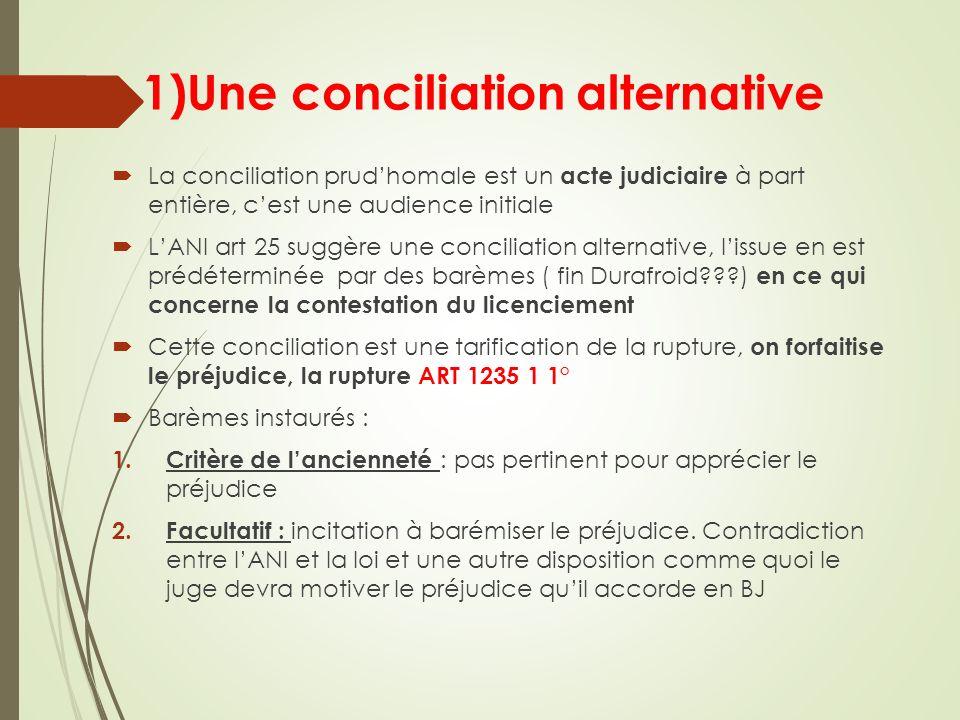 1)Une conciliation alternative La conciliation prudhomale est un acte judiciaire à part entière, cest une audience initiale LANI art 25 suggère une co