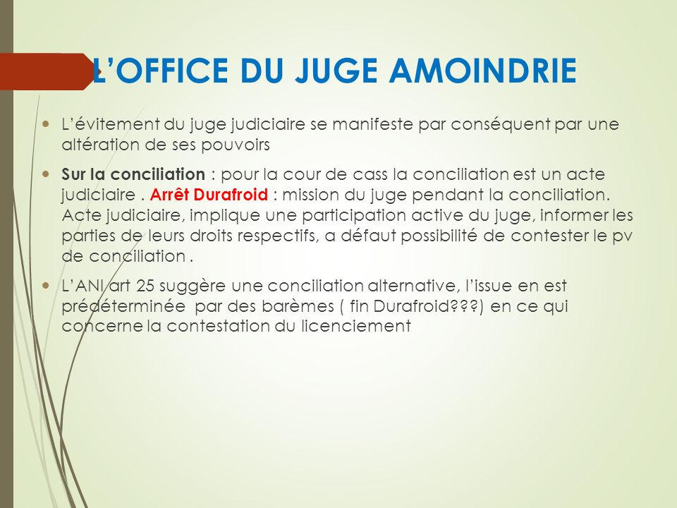 LOFFICE DU JUGE AMOINDRIE Lévitement du juge judiciaire se manifeste par conséquent par une altération de ses pouvoirs Sur la conciliation : pour la cour de cass la conciliation est un acte judiciaire.