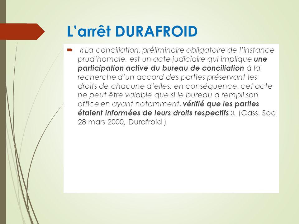 Larrêt DURAFROID « La conciliation, préliminaire obligatoire de linstance prudhomale, est un acte judiciaire qui implique une participation active du