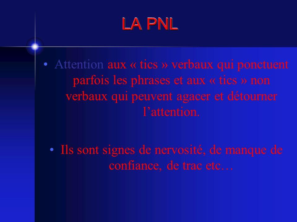 LA PNL Attention aux « tics » verbaux qui ponctuent parfois les phrases et aux « tics » non verbaux qui peuvent agacer et détourner lattention. Ils so