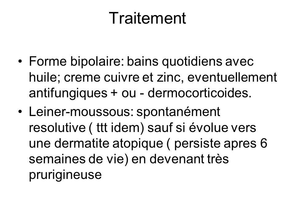 Traitement Forme bipolaire: bains quotidiens avec huile; creme cuivre et zinc, eventuellement antifungiques + ou - dermocorticoides. Leiner-moussous: