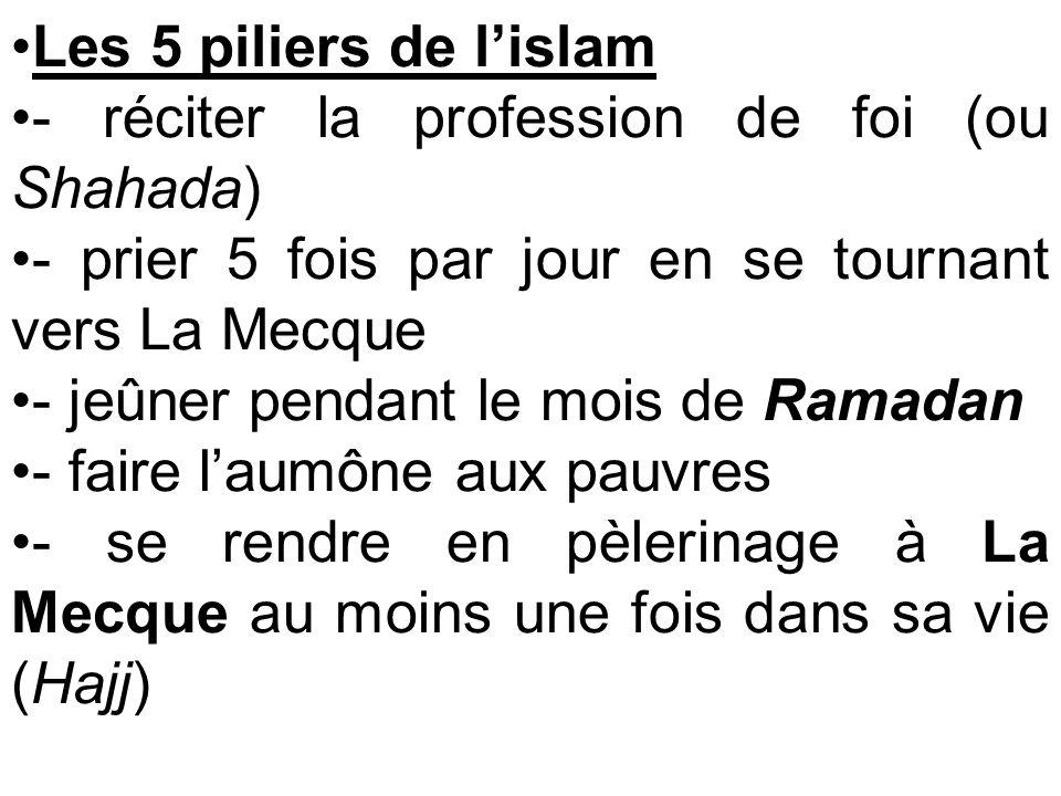 Les 5 piliers de lislam - réciter la profession de foi (ou Shahada) - prier 5 fois par jour en se tournant vers La Mecque - jeûner pendant le mois de