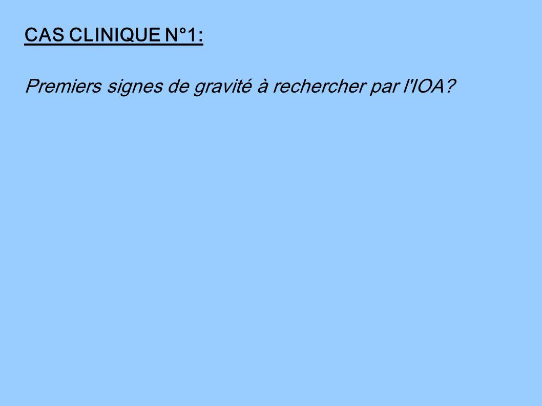 CAS CLINIQUE N°1: Premiers signes de gravité à rechercher par l'IOA?