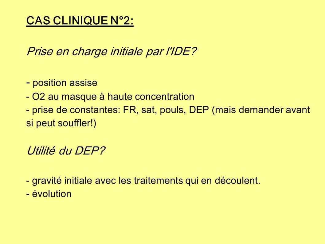 CAS CLINIQUE N°2: Prise en charge initiale par l'IDE? - position assise - O2 au masque à haute concentration - prise de constantes: FR, sat, pouls, DE