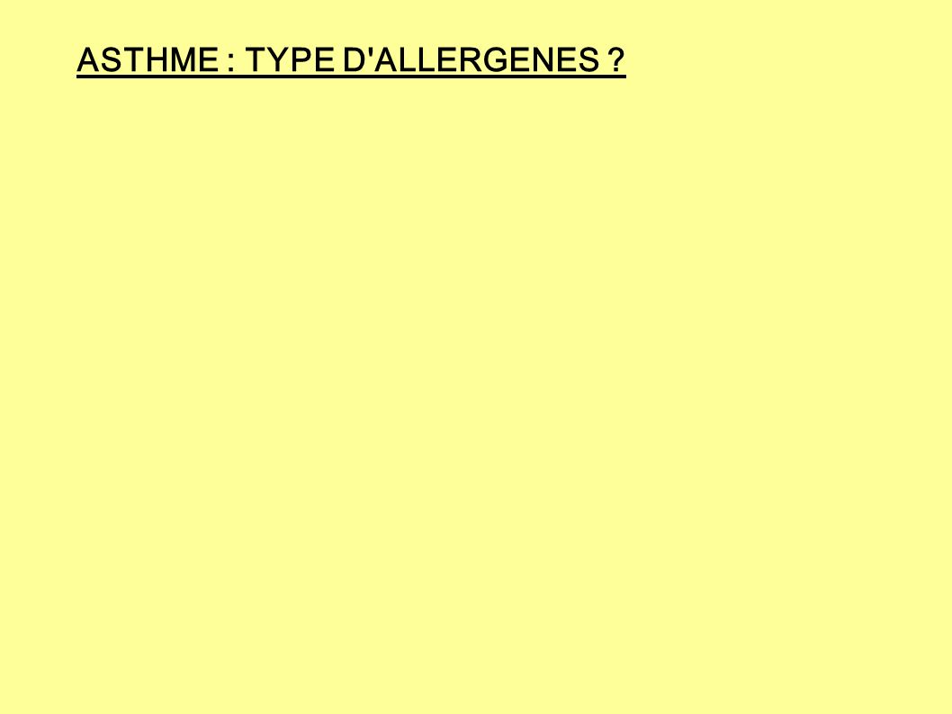 ASTHME : TYPE D'ALLERGENES ?