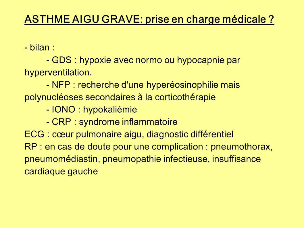 ASTHME AIGU GRAVE: prise en charge médicale ? - bilan : - GDS : hypoxie avec normo ou hypocapnie par hyperventilation. - NFP : recherche d'une hyperéo