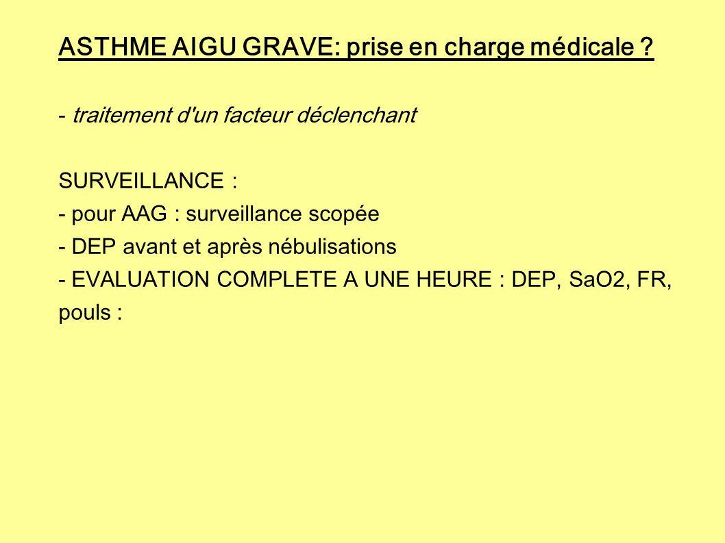 ASTHME AIGU GRAVE: prise en charge médicale ? - traitement d'un facteur déclenchant SURVEILLANCE : - pour AAG : surveillance scopée - DEP avant et apr