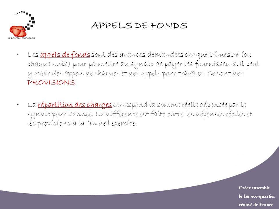 Créer ensemble le 1er éco-quartier rénové de France APPELS DE FONDS Les appels de fonds sont des avances demandées chaque trimestre (ou chaque mois) p