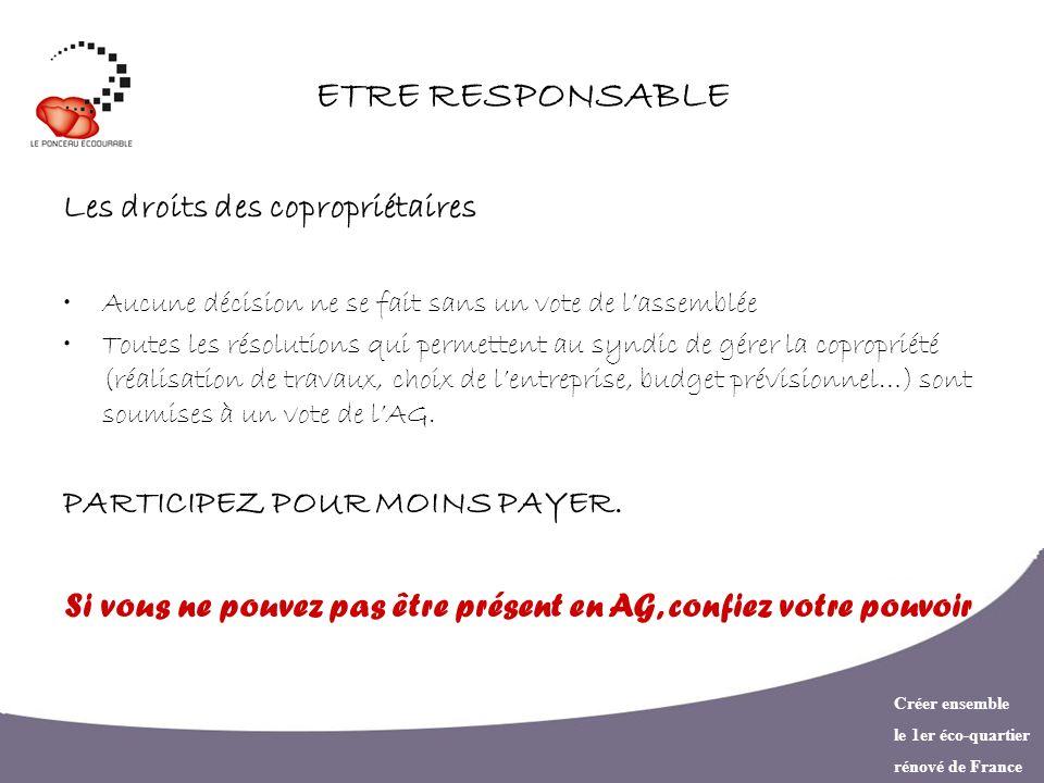 Créer ensemble le 1er éco-quartier rénové de France ETRE RESPONSABLE Les droits des copropriétaires Aucune décision ne se fait sans un vote de lassemb