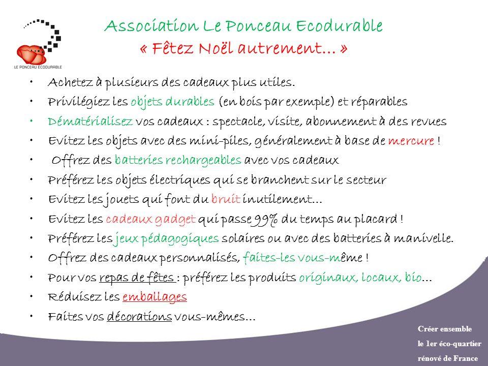 Créer ensemble le 1er éco-quartier rénové de France Association Le Ponceau Ecodurable « Fêtez Noël autrement… » Achetez à plusieurs des cadeaux plus u