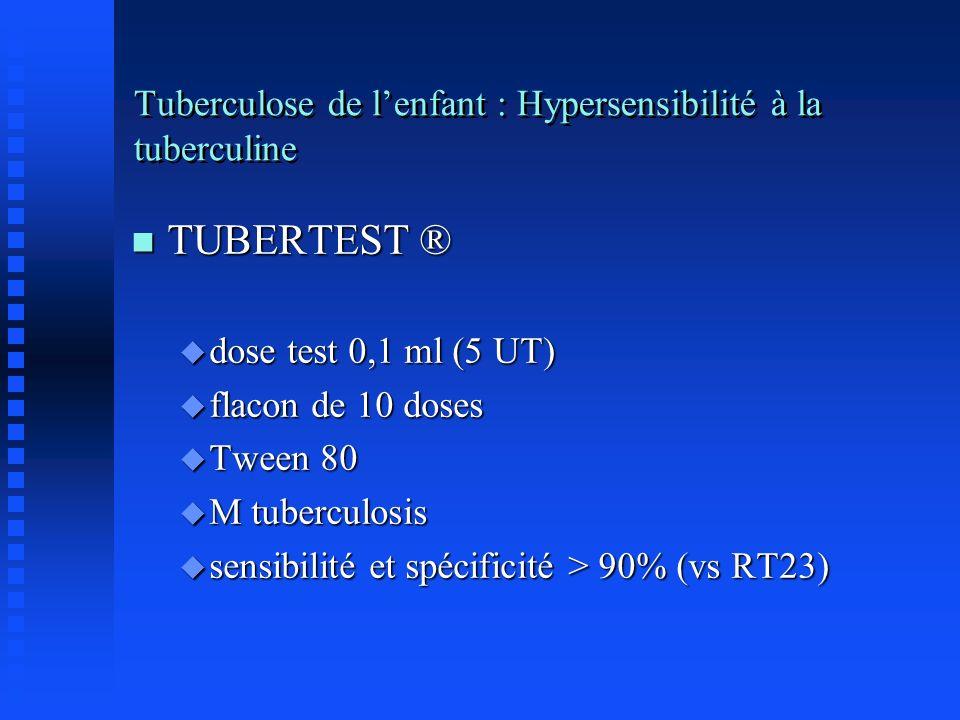 Tuberculose de lenfant : Hypersensibilité à la tuberculine n TUBERTEST ® u dose test 0,1 ml (5 UT) u flacon de 10 doses u Tween 80 u M tuberculosis u