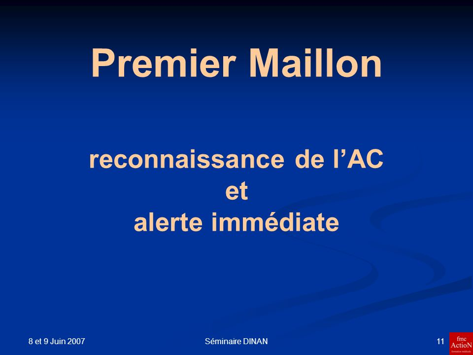 8 et 9 Juin 2007 11Séminaire DINAN Premier Maillon reconnaissance de lAC et alerte immédiate