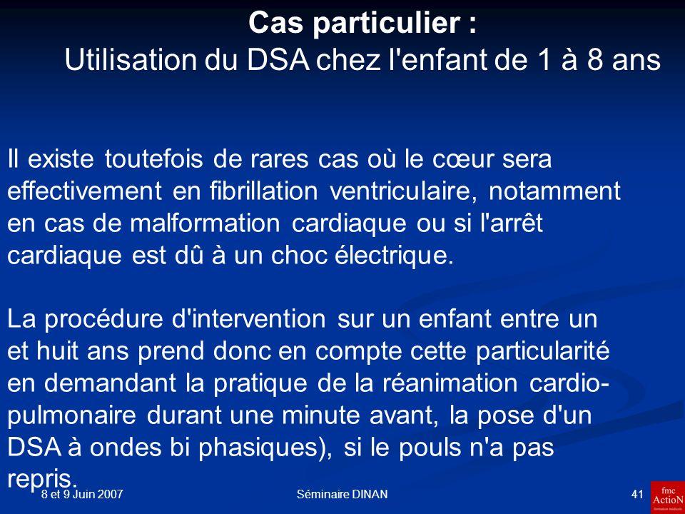 8 et 9 Juin 2007 42Séminaire DINAN On peut utiliser des électrodes spécifiques pour enfant, et les poser conformément aux indications du constructeur.