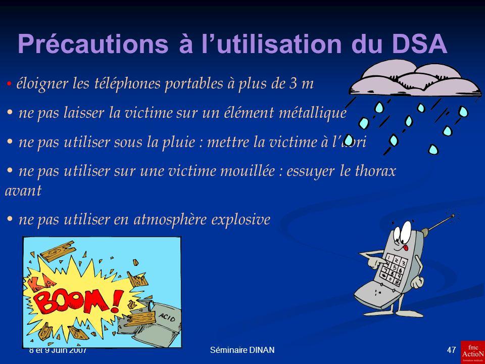 8 et 9 Juin 2007 47Séminaire DINAN Précautions à lutilisation du DSA éloigner les téléphones portables à plus de 3 m ne pas laisser la victime sur un
